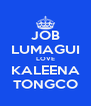 JOB LUMAGUI LOVE KALEENA TONGCO - Personalised Poster A4 size