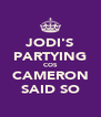 JODI'S PARTYING COS CAMERON SAID SO - Personalised Poster A4 size