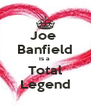 Joe  Banfield Is a  Total Legend - Personalised Poster A4 size