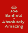 Joe Banfield Is Absolutely  Amazing - Personalised Poster A4 size
