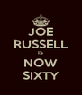 JOE RUSSELL IS NOW SIXTY - Personalised Poster A4 size
