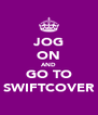 JOG ON AND GO TO SWIFTCOVER - Personalised Poster A4 size