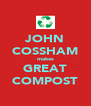 JOHN COSSHAM makes GREAT COMPOST - Personalised Poster A4 size