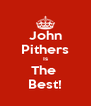 John Pithers Is The  Best! - Personalised Poster A4 size