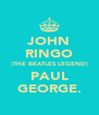 JOHN RINGO (THE BEATLES LEGEND) PAUL GEORGE. - Personalised Poster A4 size