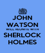 JOHN WATSON WILL REUNITE WITH SHERLOCK HOLMES - Personalised Poster A4 size