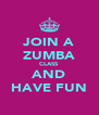 JOIN A ZUMBA CLASS AND HAVE FUN - Personalised Poster A4 size