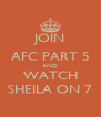 JOIN AFC PART 5 AND WATCH SHEILA ON 7 - Personalised Poster A4 size