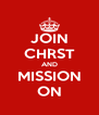 JOIN CHRST AND MISSION ON - Personalised Poster A4 size