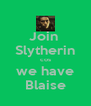 Join  Slytherin cos we have Blaise - Personalised Poster A4 size