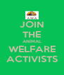 JOIN THE ANIMAL WELFARE ACTIVISTS - Personalised Poster A4 size
