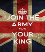 JOIN THE ARMY FOR YOUR KING - Personalised Poster A4 size