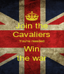 Join the Cavaliers You're needed Win the war - Personalised Poster A4 size