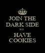 JOIN THE DARK SIDE WE  HAVE COOKIES - Personalised Poster A4 size