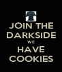 JOIN THE DARKSIDE WE HAVE COOKIES - Personalised Poster A4 size