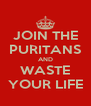 JOIN THE PURITANS AND WASTE YOUR LIFE - Personalised Poster A4 size