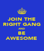 JOIN THE RIGHT GANG AND BE AWESOME - Personalised Poster A4 size