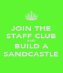 JOIN THE STAFF CLUB AND BUILD A SANDCASTLE - Personalised Poster A4 size
