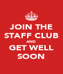 JOIN THE STAFF CLUB AND GET WELL SOON - Personalised Poster A4 size