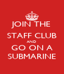 JOIN THE STAFF CLUB AND GO ON A SUBMARINE - Personalised Poster A4 size