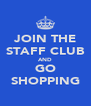 JOIN THE STAFF CLUB AND GO SHOPPING - Personalised Poster A4 size