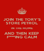 JOIN THE TORY'S STORE PETROL IN THE HOME AND THEN KEEP F***ING CALM - Personalised Poster A4 size