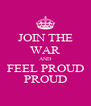 JOIN THE WAR AND FEEL PROUD PROUD - Personalised Poster A4 size