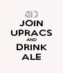 JOIN UPRACS AND DRINK ALE - Personalised Poster A4 size