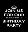 JOIN US FOR OUR BLACK & WHITE BIRTHDAY PARTY - Personalised Poster A4 size