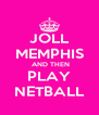 JOLL MEMPHIS  AND THEN PLAY NETBALL - Personalised Poster A4 size