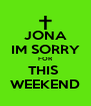 JONA IM SORRY FOR THIS  WEEKEND - Personalised Poster A4 size