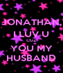 JONATHAN, I LUV U CUZ YOU MY HUSBAND - Personalised Poster A4 size