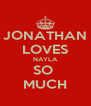 JONATHAN LOVES NAYLA SO  MUCH - Personalised Poster A4 size