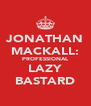 JONATHAN MACKALL: PROFESSIONAL LAZY BASTARD - Personalised Poster A4 size