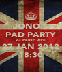 JONO'S PAD PARTY 23 PERTH AVE 27 JAN 2012 18:30 - Personalised Poster A4 size