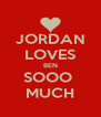 JORDAN LOVES BEN SOOO  MUCH - Personalised Poster A4 size