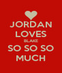 JORDAN LOVES BLAKE SO SO SO MUCH - Personalised Poster A4 size