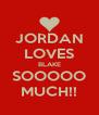 JORDAN LOVES BLAKE SOOOOO MUCH!! - Personalised Poster A4 size