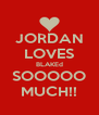 JORDAN LOVES BLAKEd SOOOOO MUCH!! - Personalised Poster A4 size