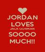 JORDAN LOVES JACK GORMAN SOOOO MUCH!! - Personalised Poster A4 size