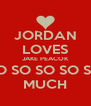 JORDAN LOVES JAKE PEACOK SO SO SO SO SO MUCH - Personalised Poster A4 size