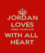 JORDAN LOVES JAKE PEACOK WITH ALL  HEART - Personalised Poster A4 size