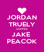 JORDAN TRUELY LOVES JAKE  PEACOK - Personalised Poster A4 size