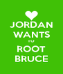 JORDAN WANTS TO ROOT BRUCE - Personalised Poster A4 size