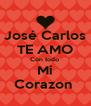 José Carlos TE AMO Con todo  Mi Corazon  - Personalised Poster A4 size