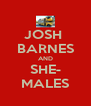 JOSH  BARNES AND SHE- MALES - Personalised Poster A4 size