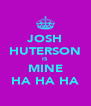 JOSH HUTERSON IS MINE HA HA HA - Personalised Poster A4 size