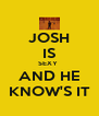 JOSH IS SEXY  AND HE KNOW'S IT - Personalised Poster A4 size