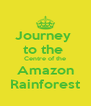 Journey  to the  Centre of the Amazon Rainforest - Personalised Poster A4 size