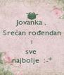 Jovanka , Srećan rođendan I sve  najbolje  :-* - Personalised Poster A4 size